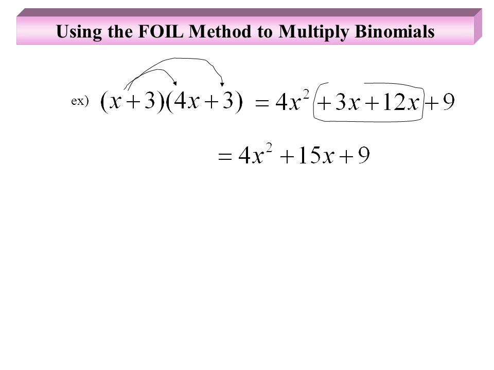 Using the FOIL Method to Multiply Binomials ex)
