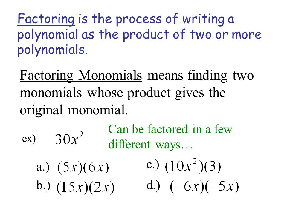 Factoring Monomials means finding two monomials whose product gives the original monomial.