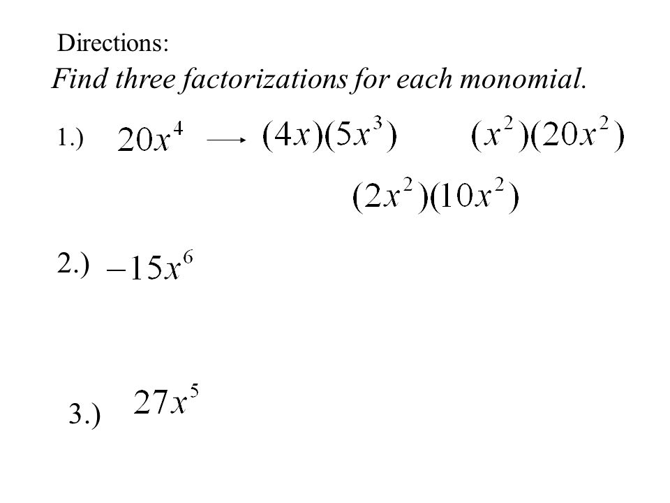 Find three factorizations for each monomial. Directions: 1.) 2.) 3.)