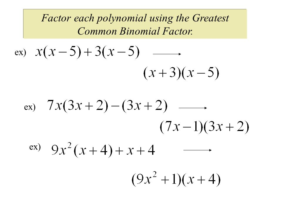 Factor each polynomial using the Greatest Common Binomial Factor. ex)