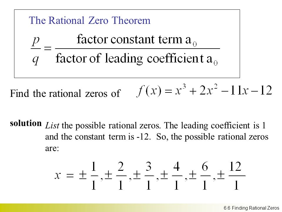 Find the rational zeros of 6.6 Finding Rational Zeros The Rational Zero Theorem solution List the possible rational zeros.