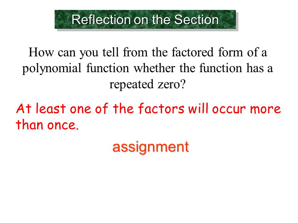 Reflection on the Section How can you tell from the factored form of a polynomial function whether the function has a repeated zero.