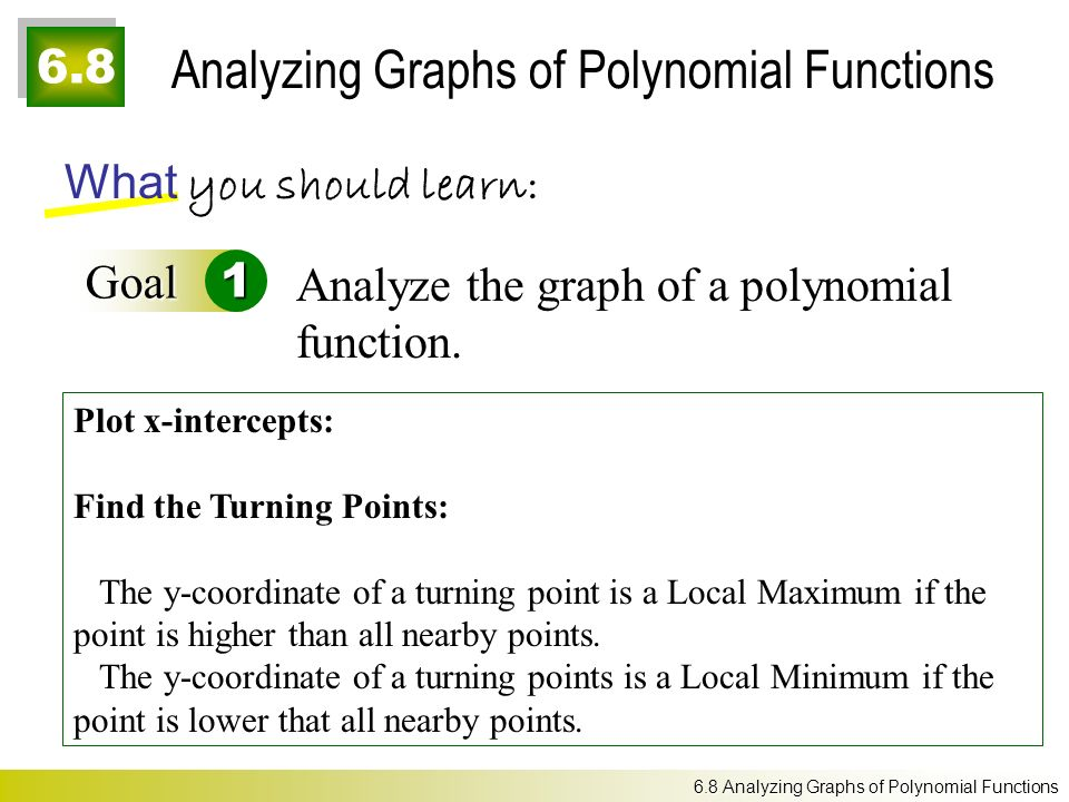 6.8 Analyzing Graphs of Polynomial Functions What you should learn: Goal1 Analyze the graph of a polynomial function.