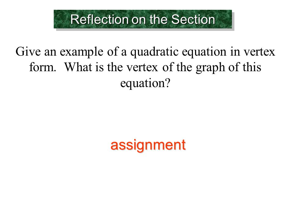 Reflection on the Section Give an example of a quadratic equation in vertex form.