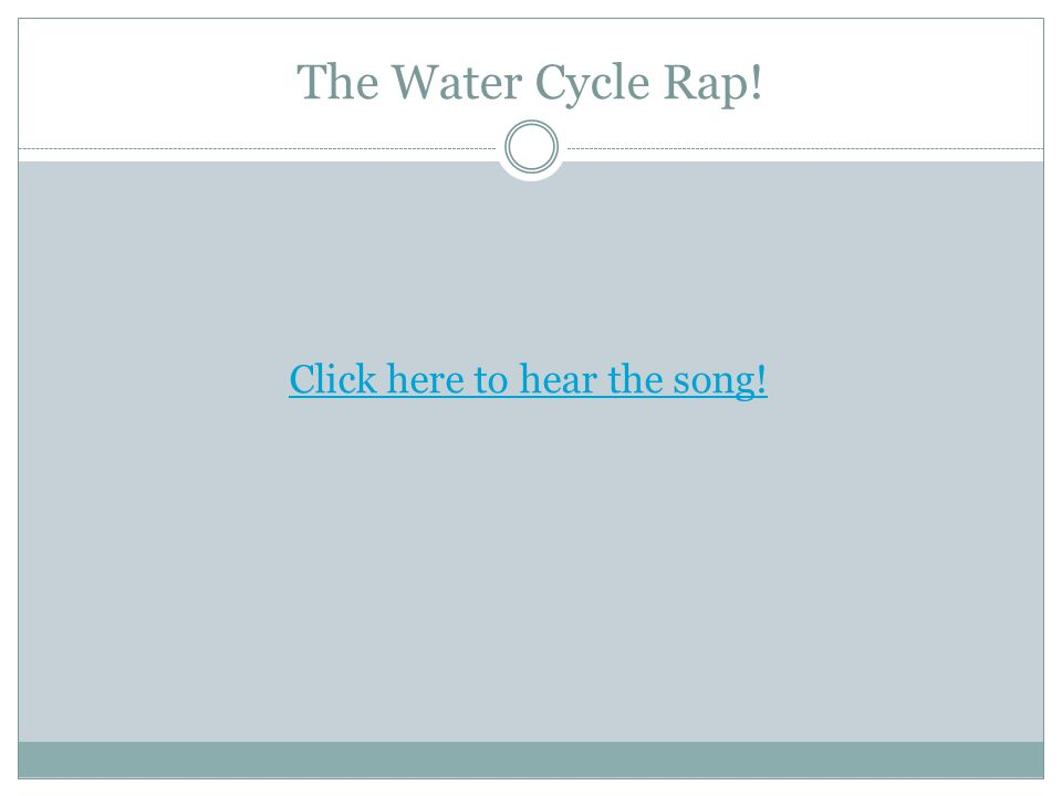 The Water Cycle Rap! Click here to hear the song!