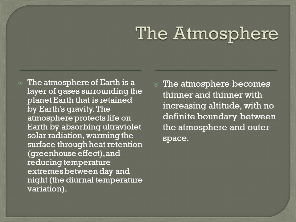  The atmosphere of Earth is a layer of gases surrounding the planet Earth that is retained by Earth s gravity.