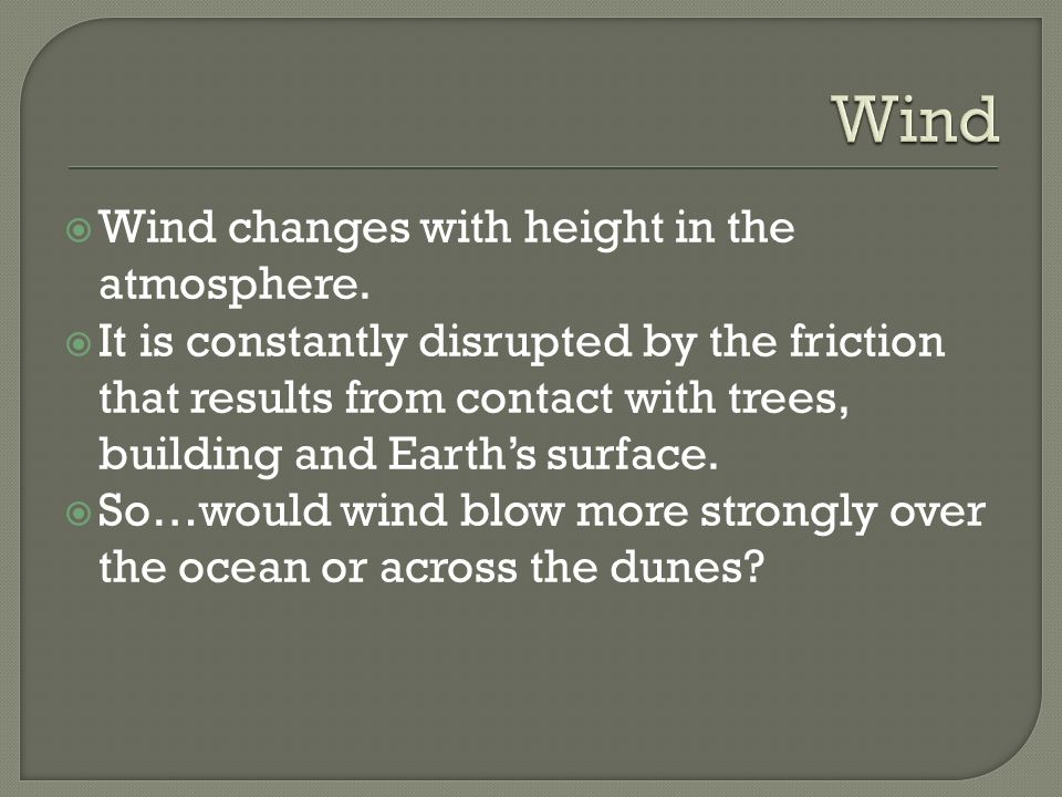  Wind changes with height in the atmosphere.