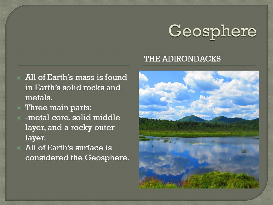 THE ADIRONDACKS  All of Earth's mass is found in Earth's solid rocks and metals.