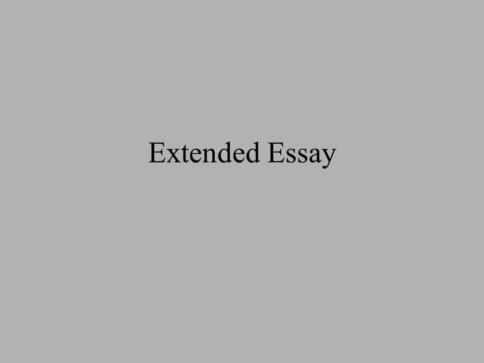 Extended Essay Overview 4000 Words Not Including Abstract