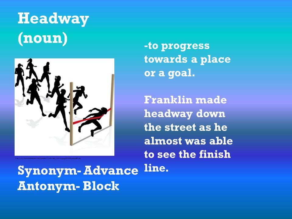 291ca76f1b96 Headway (noun) Synonym- Advance Antonym- Block -to progress towards a place