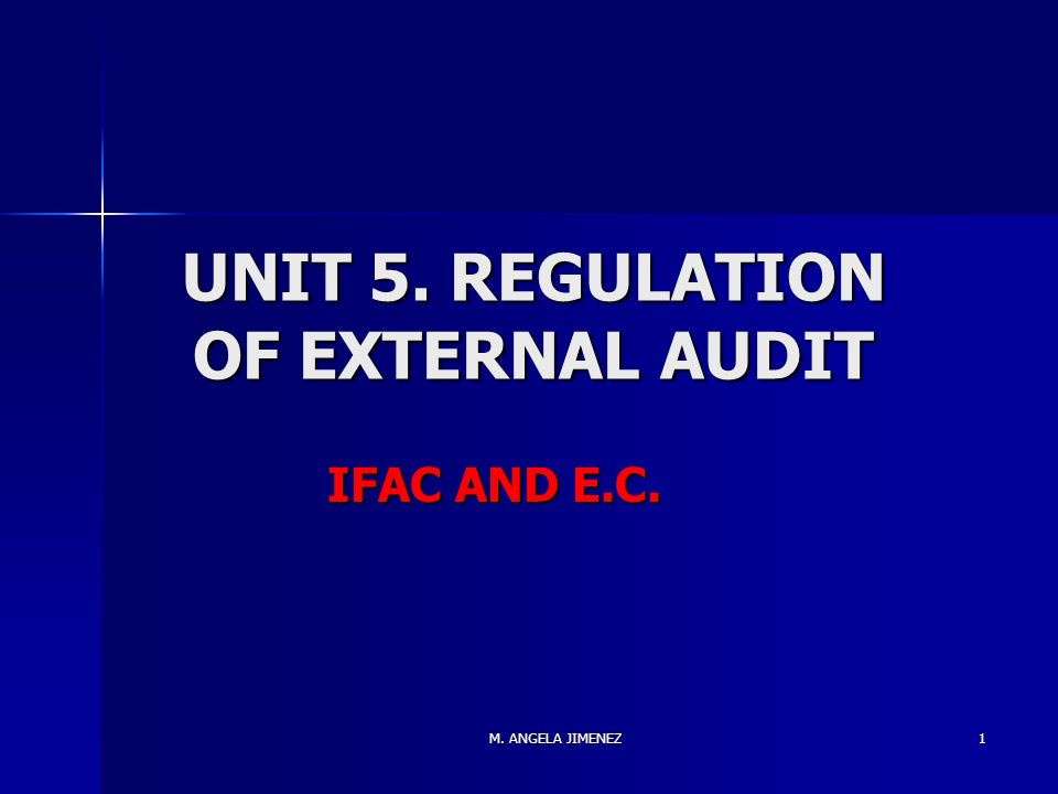 M. ANGELA JIMENEZ 1 UNIT 5. REGULATION OF EXTERNAL AUDIT IFAC AND E.C.