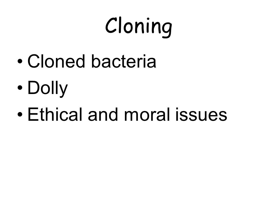 Cloning Cloned bacteria Dolly Ethical and moral issues