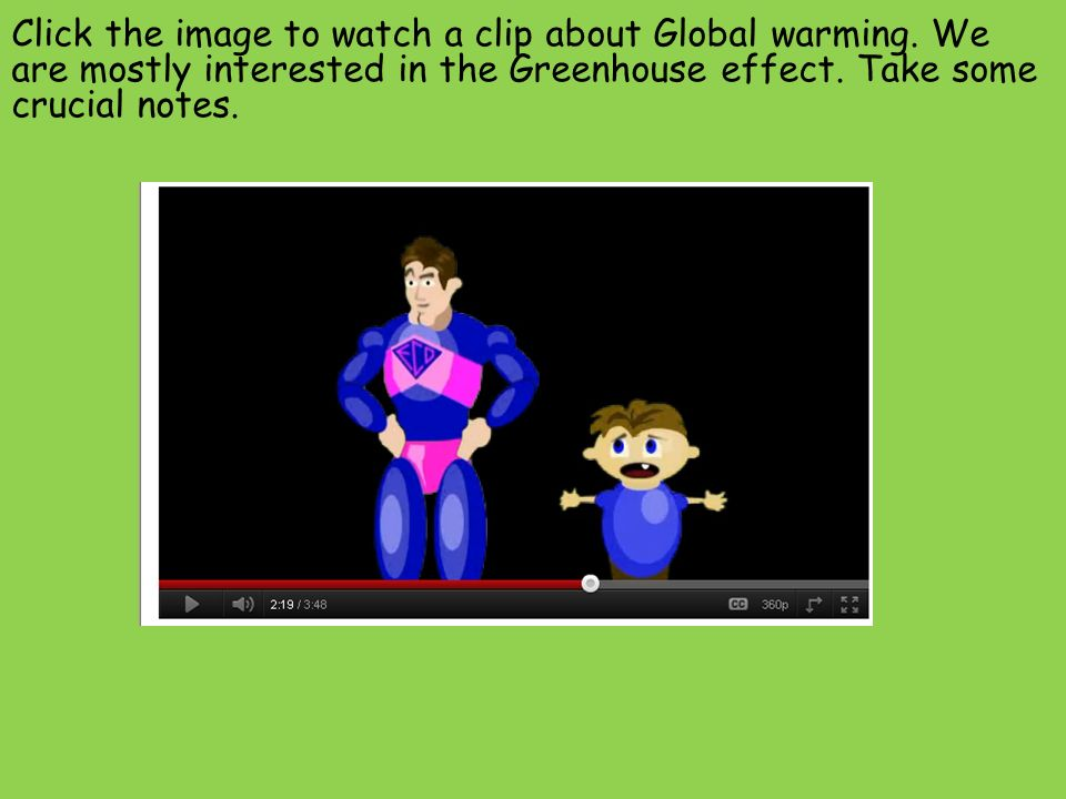 Click the image to watch a clip about Global warming.