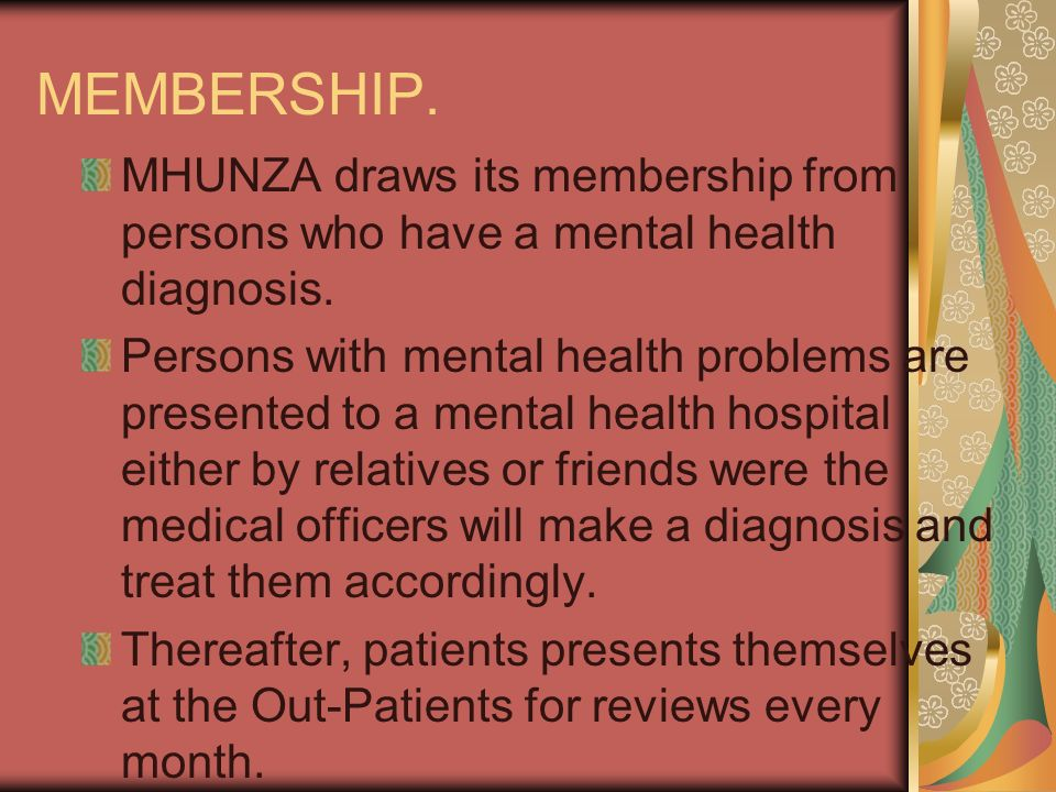MEMBERSHIP. MHUNZA draws its membership from persons who have a mental health diagnosis.