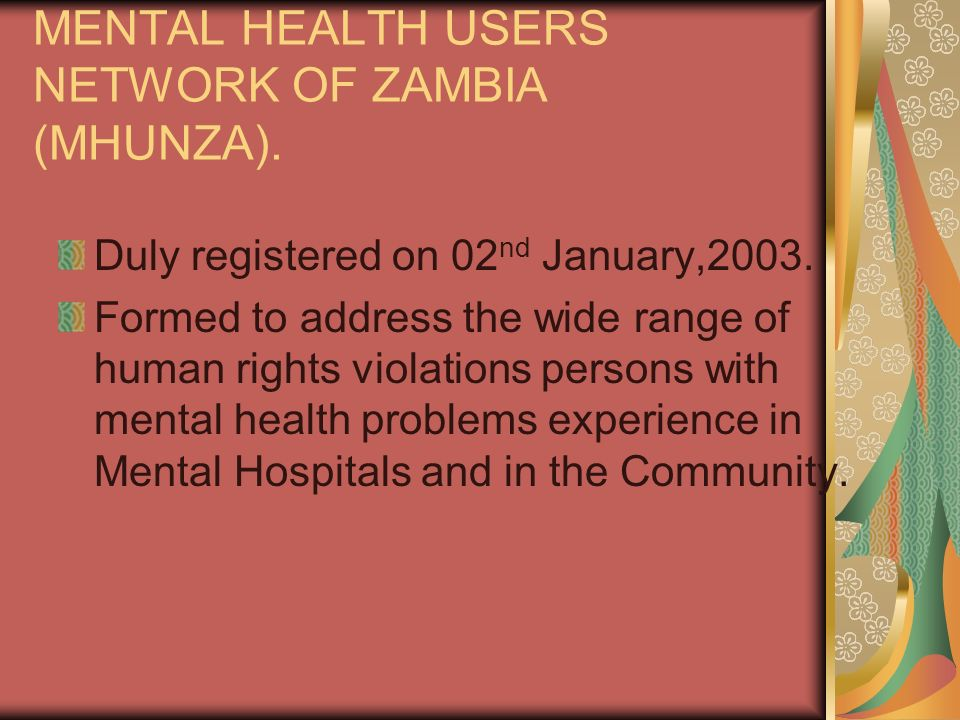 MENTAL HEALTH USERS NETWORK OF ZAMBIA (MHUNZA). Duly registered on 02 nd January,2003.