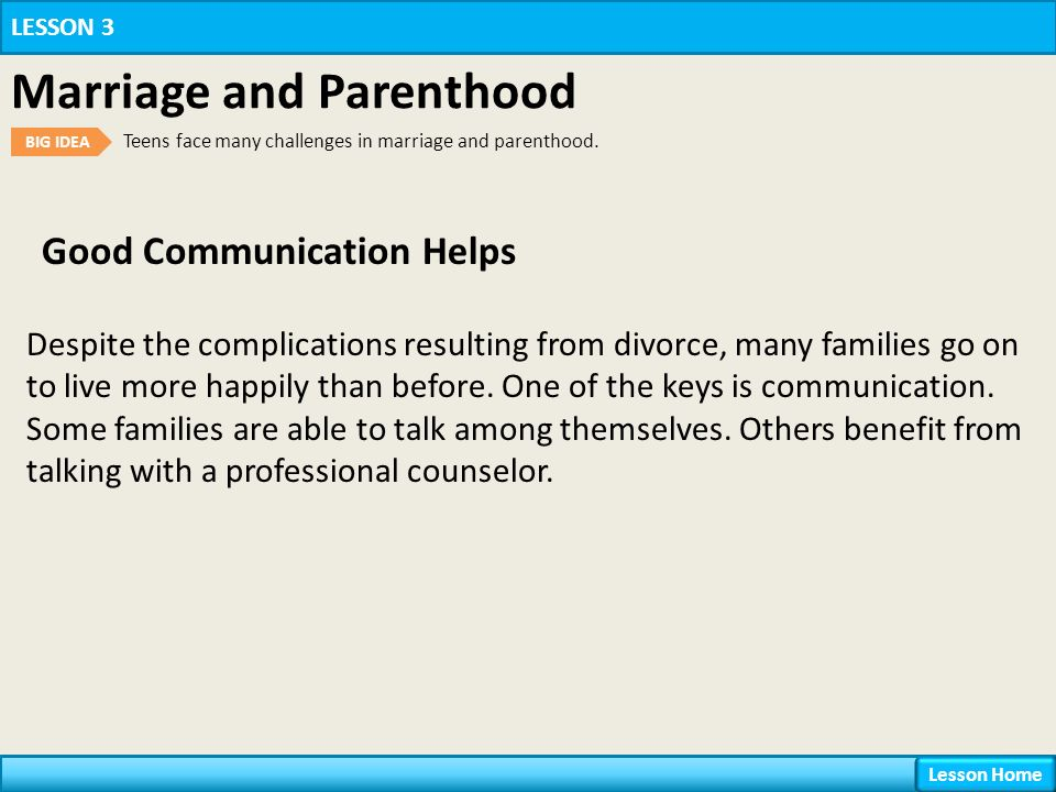 Good Communication Helps LESSON 3 Marriage and Parenthood BIG IDEA Teens face many challenges in marriage and parenthood.