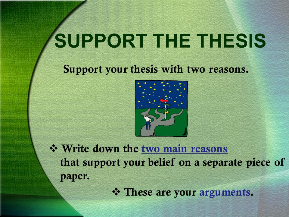 SUPPORT THE THESIS Support your thesis with two reasons.
