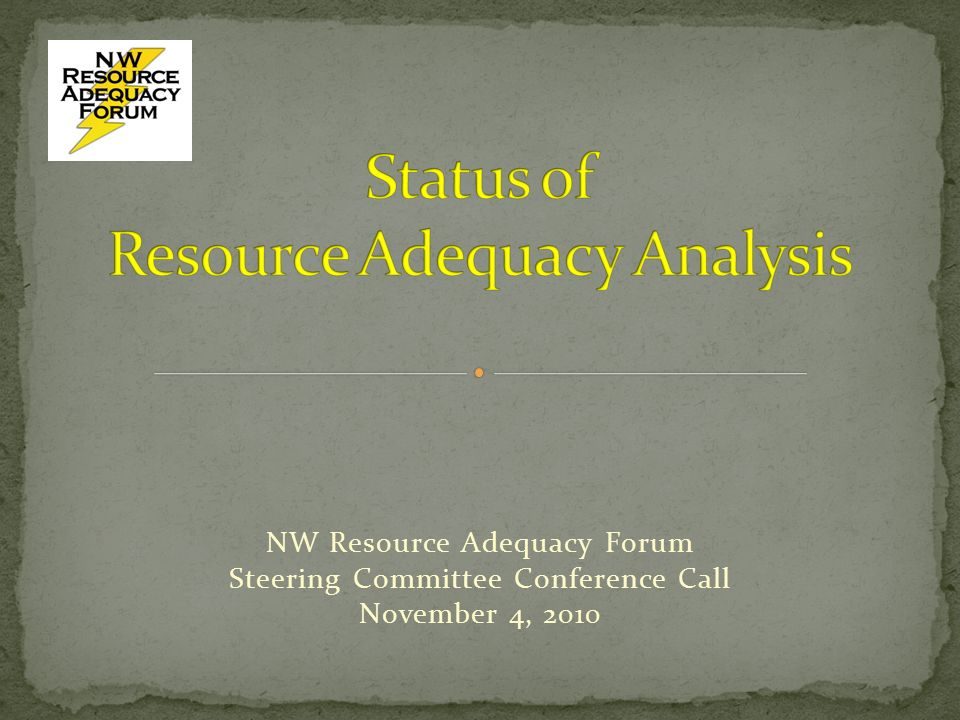 NW Resource Adequacy Forum Steering Committee Conference Call November 4, 2010