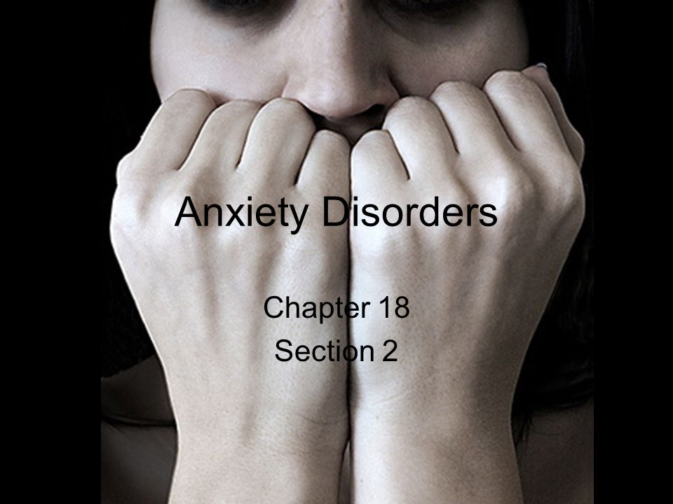 Anxiety Disorders Chapter 18 Section 2