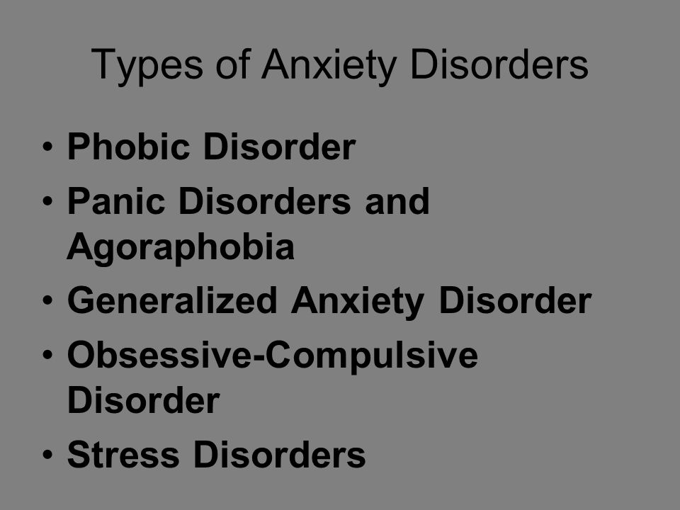 Types of Anxiety Disorders Phobic Disorder Panic Disorders and Agoraphobia Generalized Anxiety Disorder Obsessive-Compulsive Disorder Stress Disorders