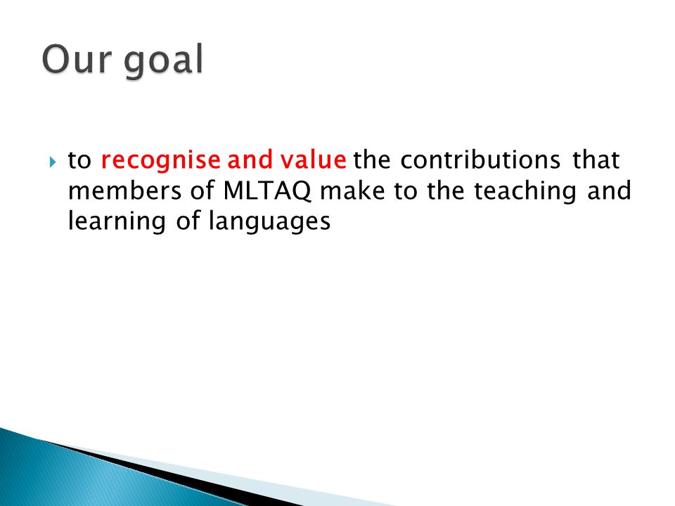  to recognise and value the contributions that members of MLTAQ make to the teaching and learning of languages