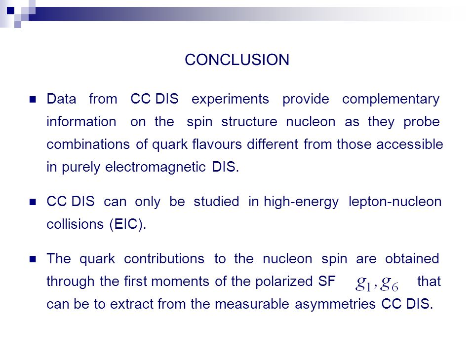 CONCLUSION Data from CC DIS experiments provide complementary information on the spin structure nucleon as they probe combinations of quark flavours different from those accessible in purely electromagnetic DIS.