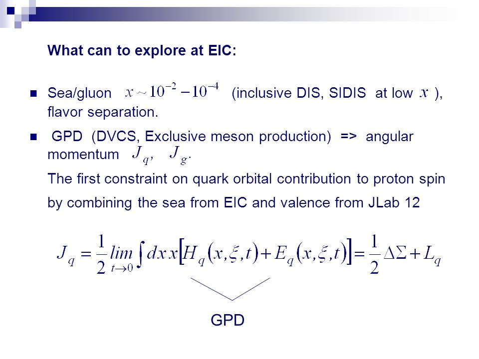 What can to explore at EIC: Sea/gluon (inclusive DIS, SIDIS at low ), flavor separation.