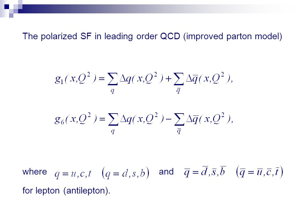 The polarized SF in leading order QCD (improved parton model) where and for lepton (antilepton).