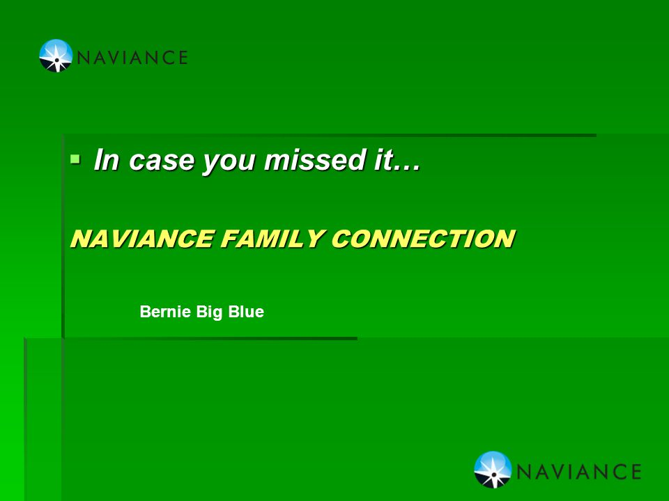 NAVIANCE FAMILY CONNECTION  In case you missed it… Bernie Big Blue