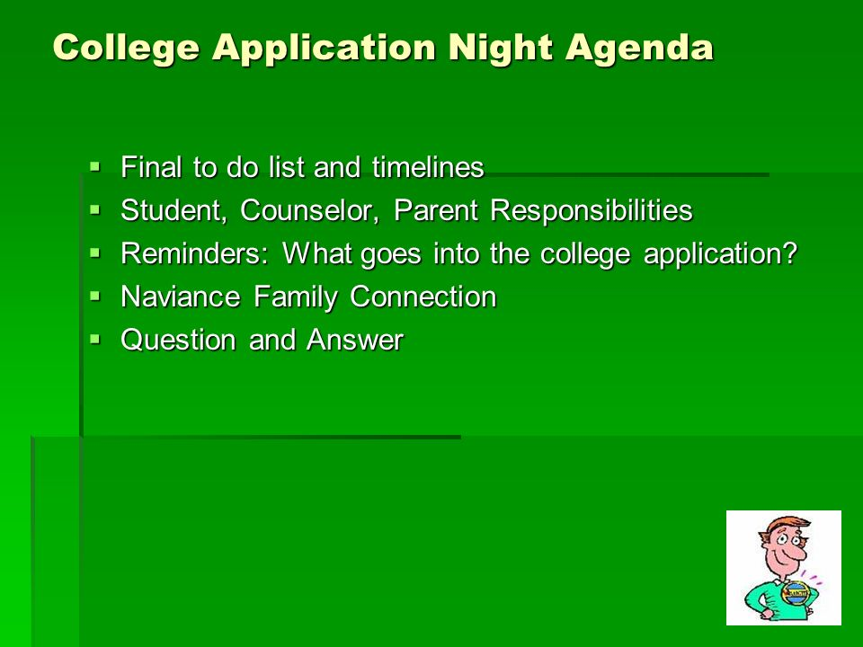 College Application Night Agenda  Final to do list and timelines  Student, Counselor, Parent Responsibilities  Reminders: What goes into the college application.
