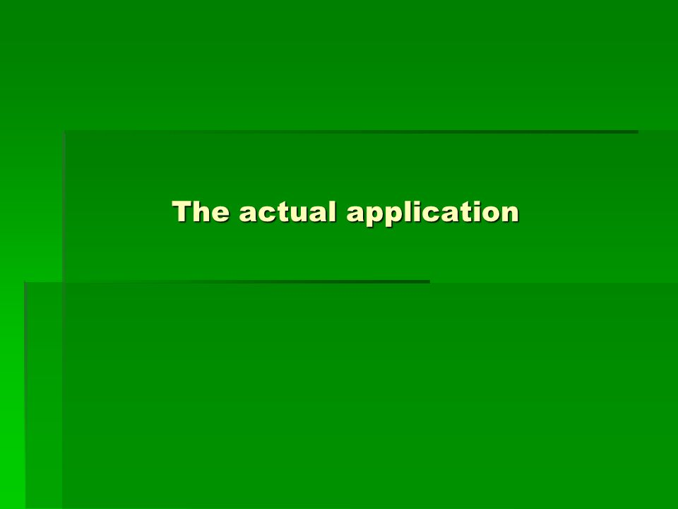 The actual application