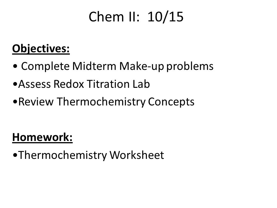Chem II: 10/15 Objectives: Complete Midterm Make-up problems Assess ...
