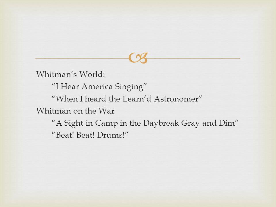 Whitmans World I Hear America Singing When Heard The Learnd Astronomer