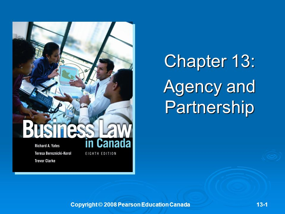 Copyright © 2008 Pearson Education Canada13-1 Chapter 13: Agency and Partnership