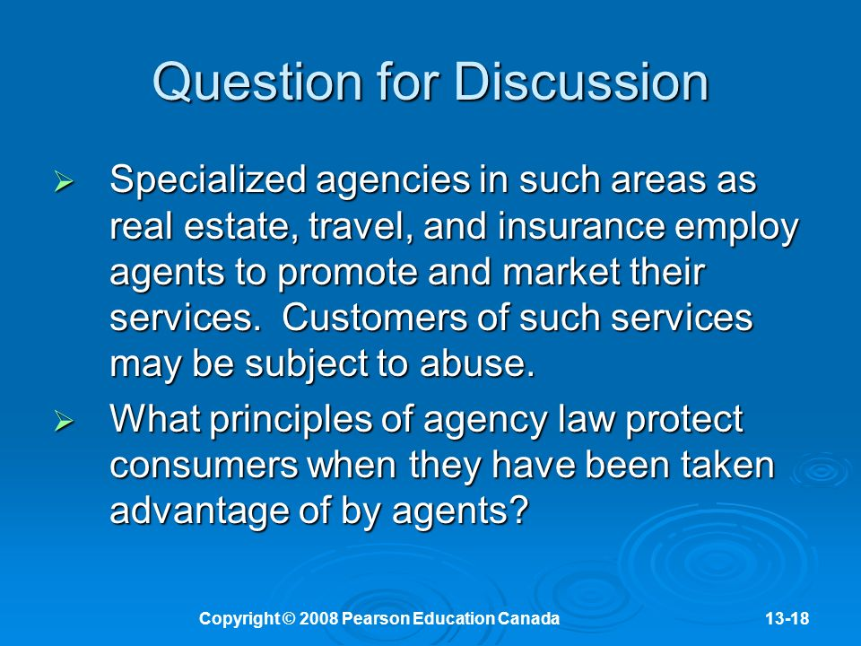 Copyright © 2008 Pearson Education Canada13-18 Question for Discussion  Specialized agencies in such areas as real estate, travel, and insurance employ agents to promote and market their services.