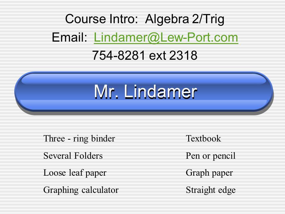 Mr  Lindamer Course Intro: Algebra 2/Trig ext 2318 Three