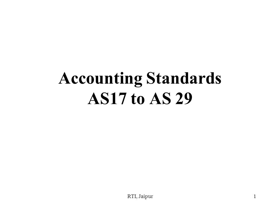 RTI, Jaipur1 Accounting Standards AS17 to AS 29