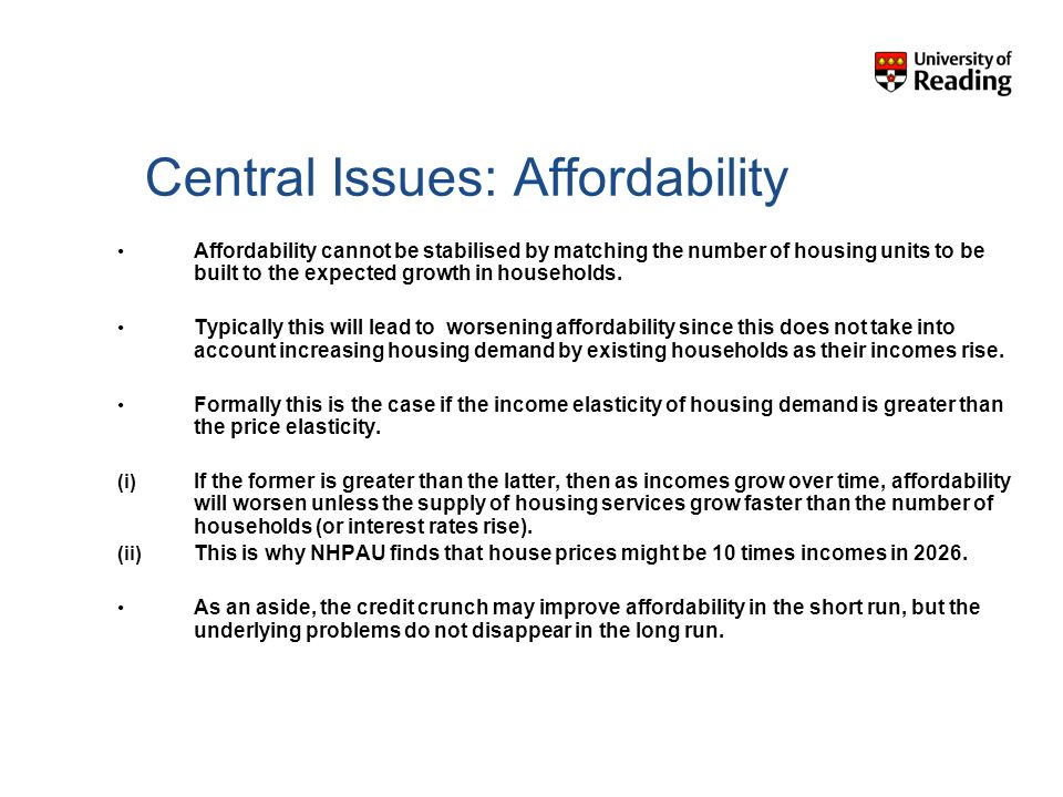 Central Issues: Affordability Affordability cannot be stabilised by matching the number of housing units to be built to the expected growth in households.