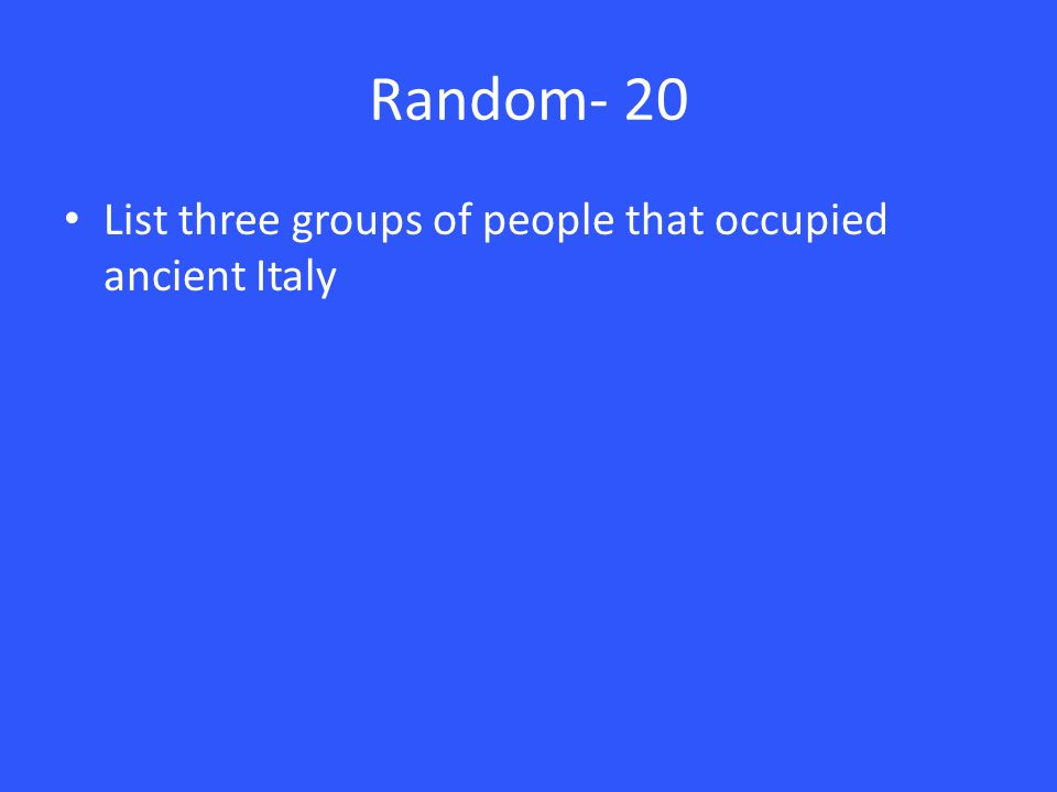 Random- 20 List three groups of people that occupied ancient Italy
