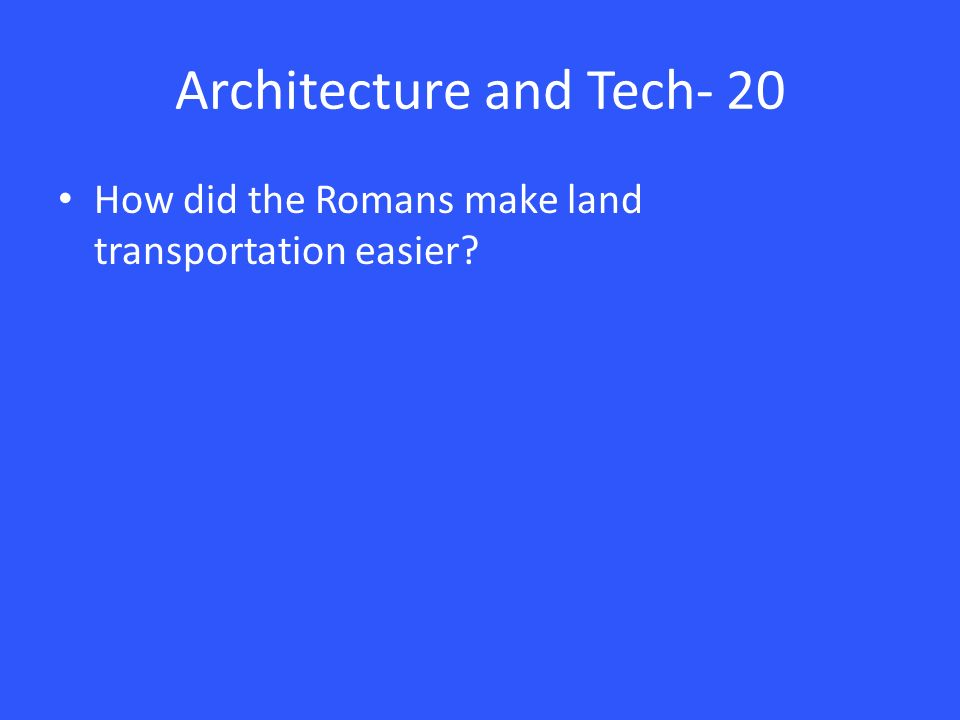 Architecture and Tech- 20 How did the Romans make land transportation easier