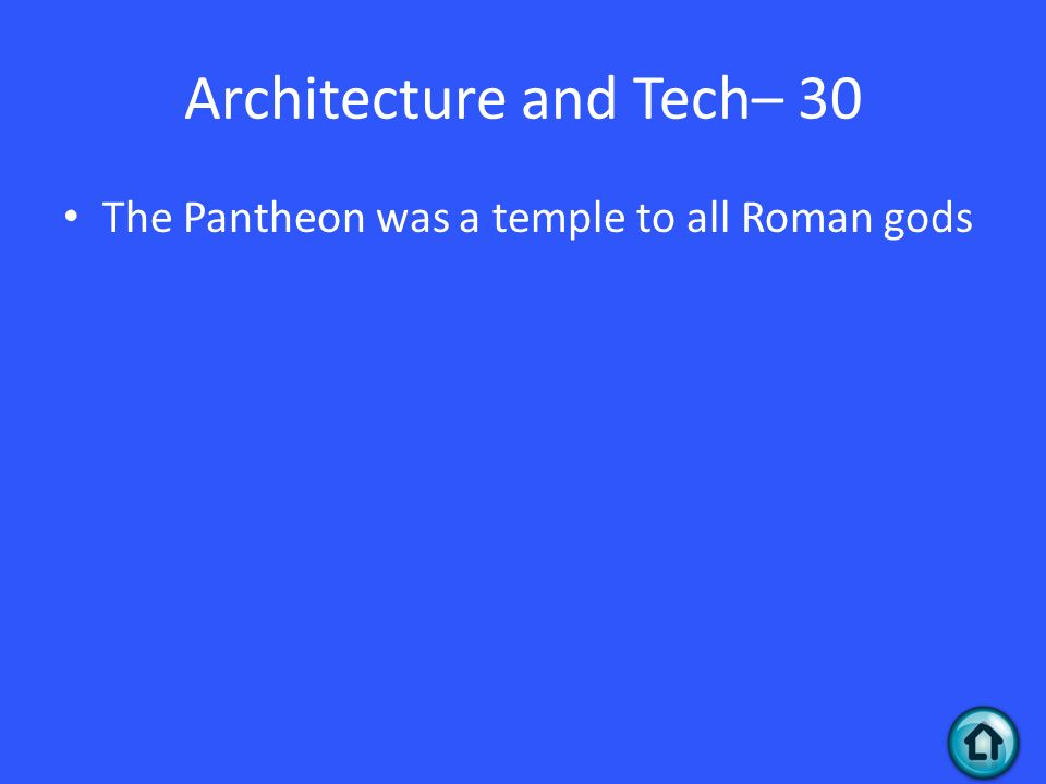 Architecture and Tech– 30 The Pantheon was a temple to all Roman gods
