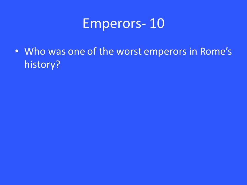 Emperors- 10 Who was one of the worst emperors in Rome's history