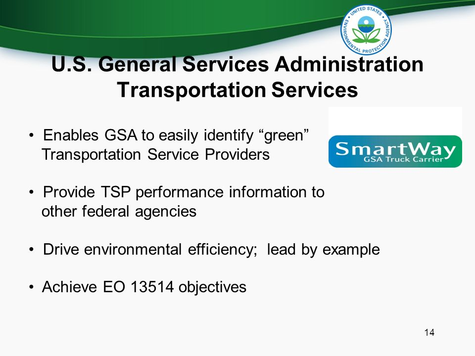 14 Enables GSA to easily identify green Transportation Service Providers Provide TSP performance information to other federal agencies Drive environmental efficiency; lead by example Achieve EO objectives
