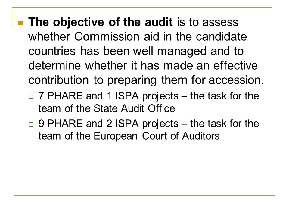 The objective of the audit is to assess whether Commission aid in the candidate countries has been well managed and to determine whether it has made an effective contribution to preparing them for accession.