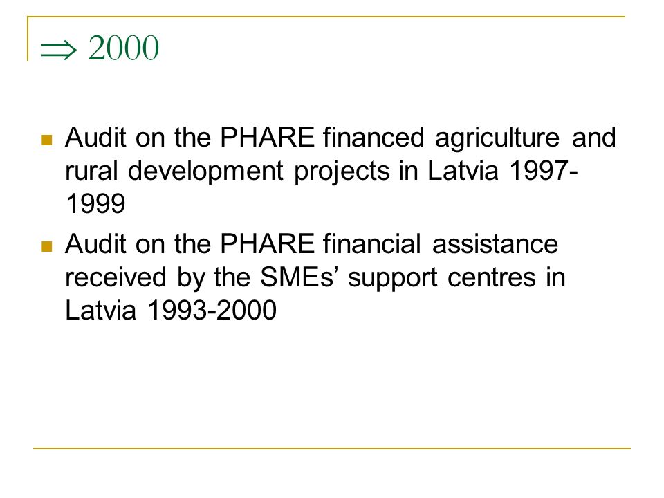  2000 Audit on the PHARE financed agriculture and rural development projects in Latvia Audit on the PHARE financial assistance received by the SMEs' support centres in Latvia