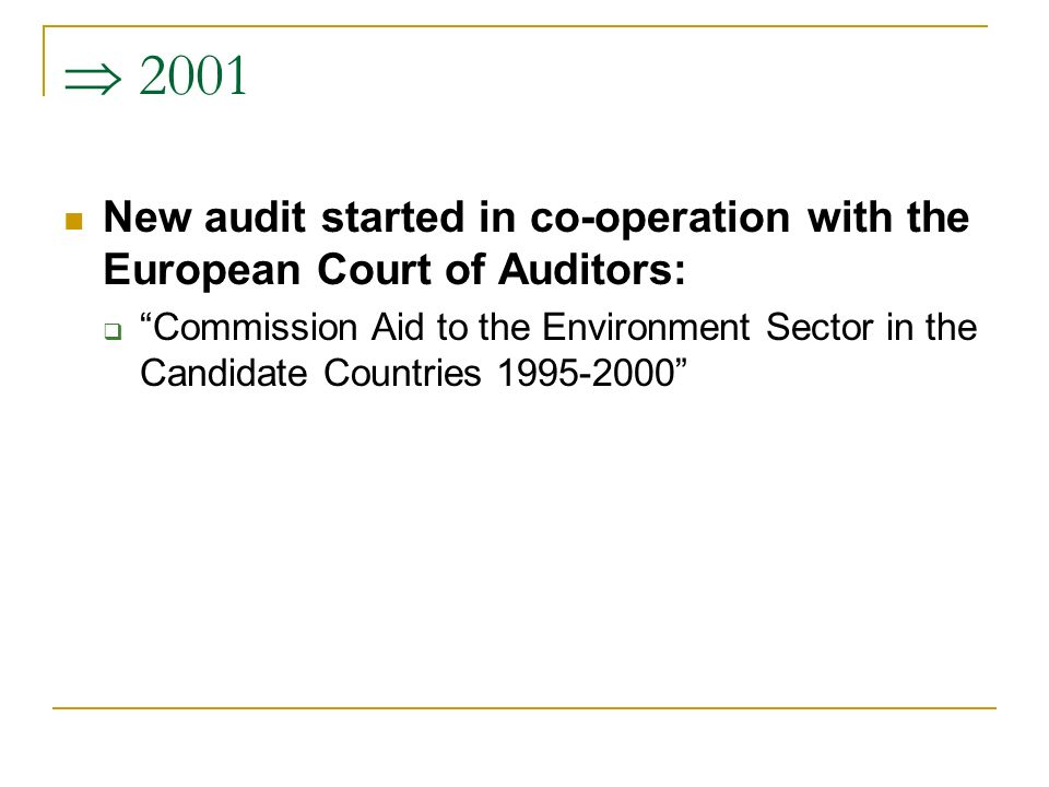  2001 New audit started in co-operation with the European Court of Auditors:  Commission Aid to the Environment Sector in the Candidate Countries
