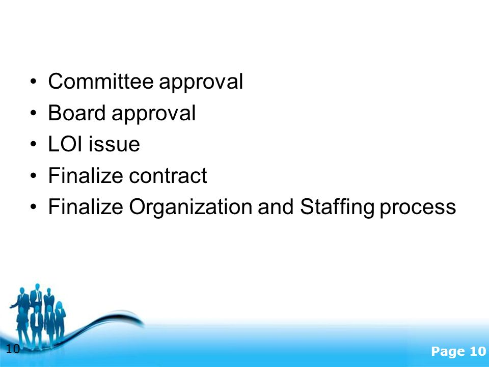 Free Powerpoint Templates Page 10 Committee approval Board approval LOI issue Finalize contract Finalize Organization and Staffing process 10