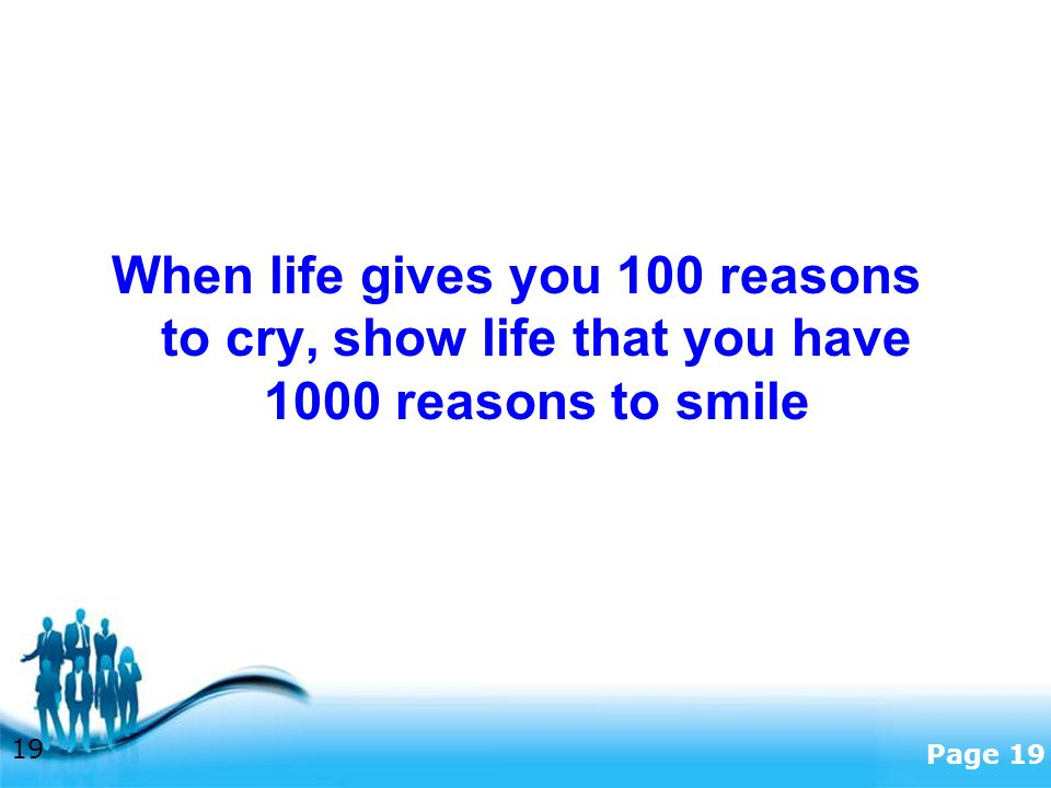 Free Powerpoint Templates Page 19 When life gives you 100 reasons to cry, show life that you have 1000 reasons to smile 19