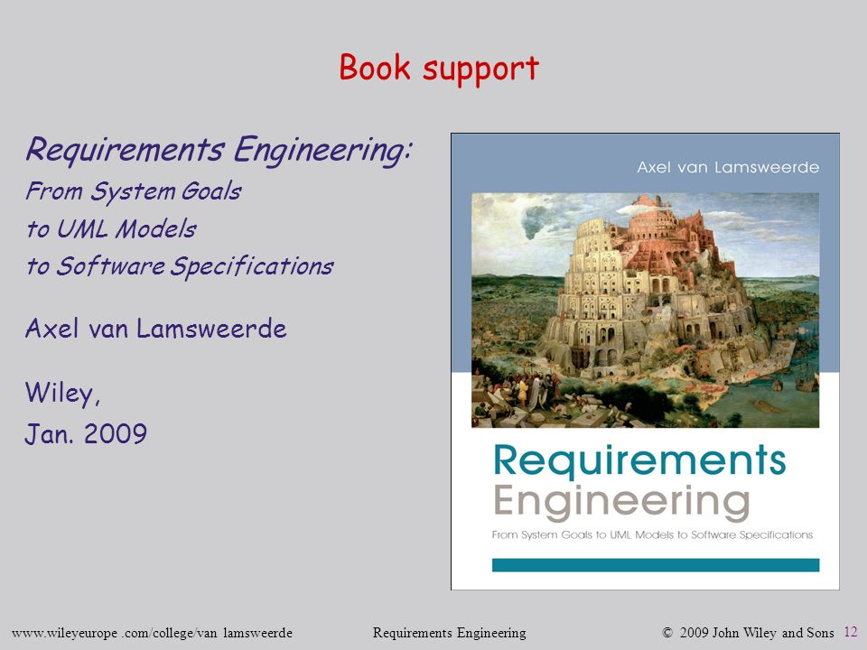 Requirements Engineering: From System Goals to UML Models to Software Specifications Axel van Lamswe