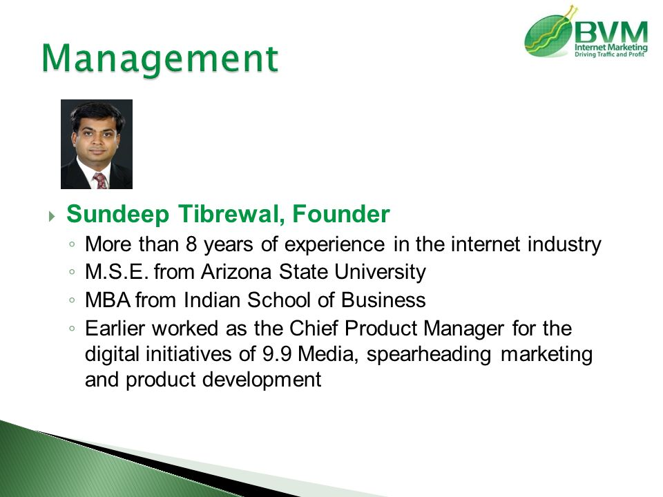  Sundeep Tibrewal, Founder ◦ More than 8 years of experience in the internet industry ◦ M.S.E.